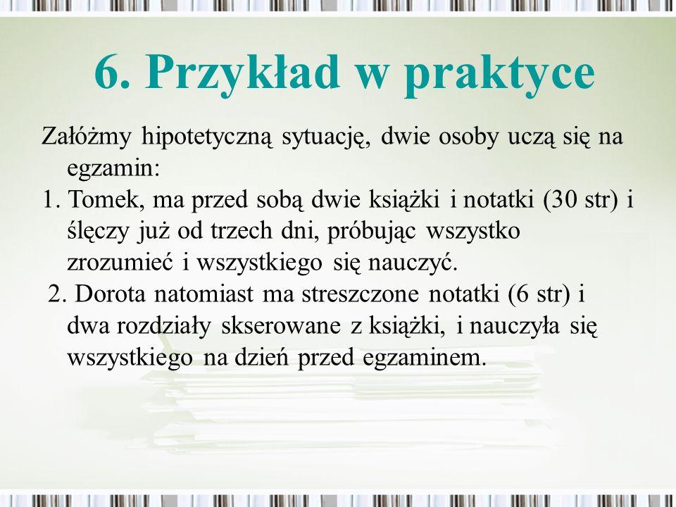 Załóżmy hipotetyczną sytuację, dwie osoby uczą się na egzamin: 1. Tomek, ma przed sobą dwie książki i notatki (30 str) i ślęczy już od trzech dni, pró