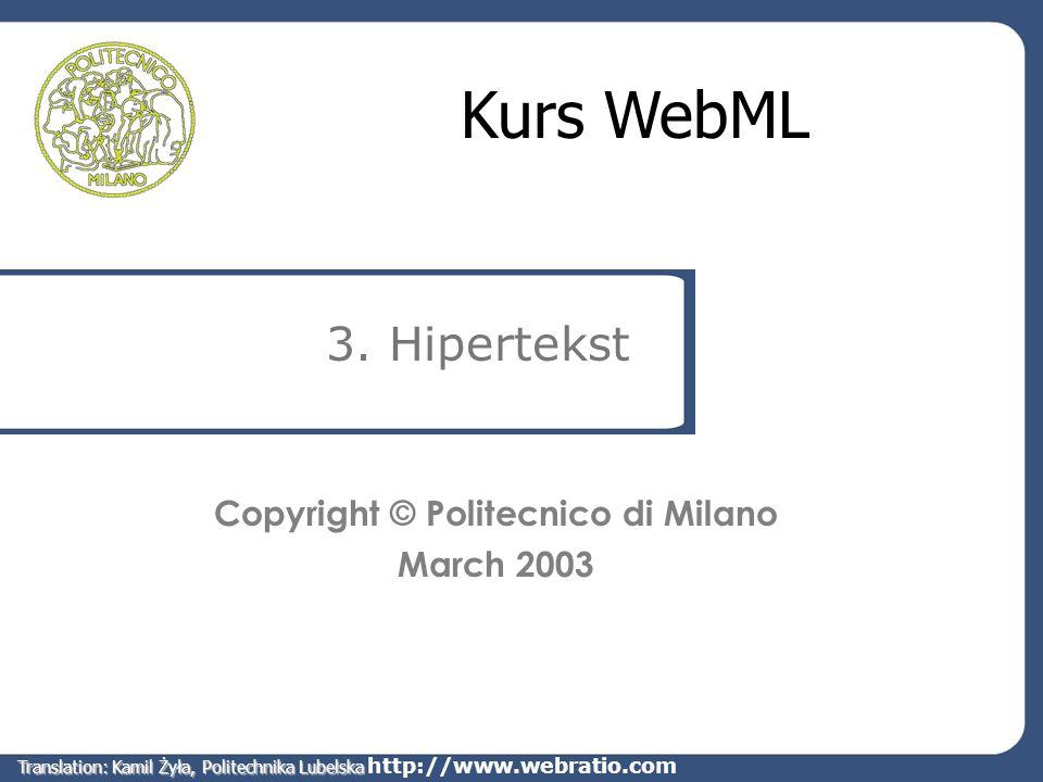 http://www.webratio.com 3. Hipertekst Kurs WebML Copyright © Politecnico di Milano March 2003 Translation: Kamil Żyła, Politechnika Lubelska
