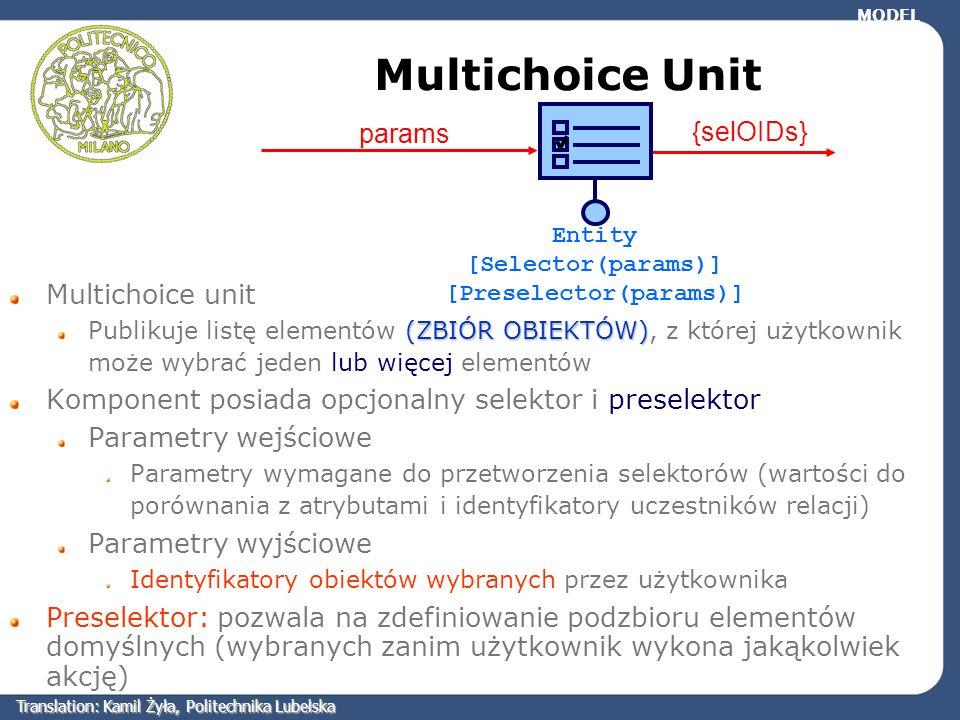 Multichoice Unit Multichoice unit (ZBIÓR OBIEKTÓW) Publikuje listę elementów (ZBIÓR OBIEKTÓW), z której użytkownik może wybrać jeden lub więcej elemen