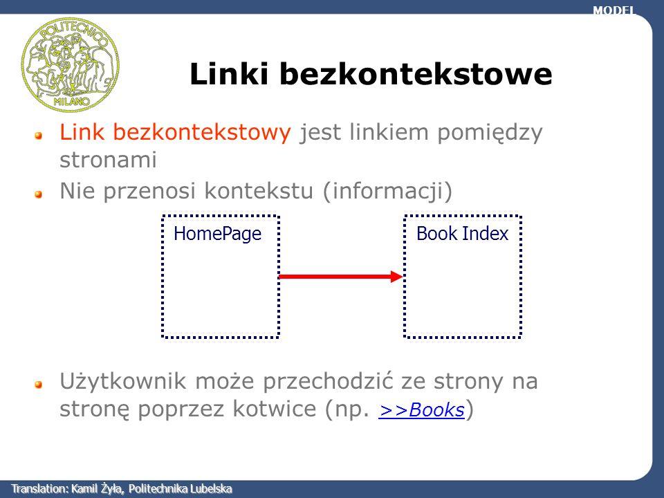 Link bezkontekstowy jest linkiem pomiędzy stronami Nie przenosi kontekstu (informacji) Użytkownik może przechodzić ze strony na stronę poprzez kotwice