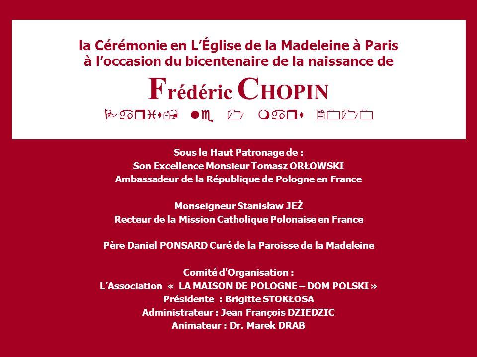 la Cérémonie en LÉglise de la Madeleine à Paris à loccasion du bicentenaire de la naissance de F rédéric C HOPIN Paris, le 1 mars 2010 Sous le Haut Pa