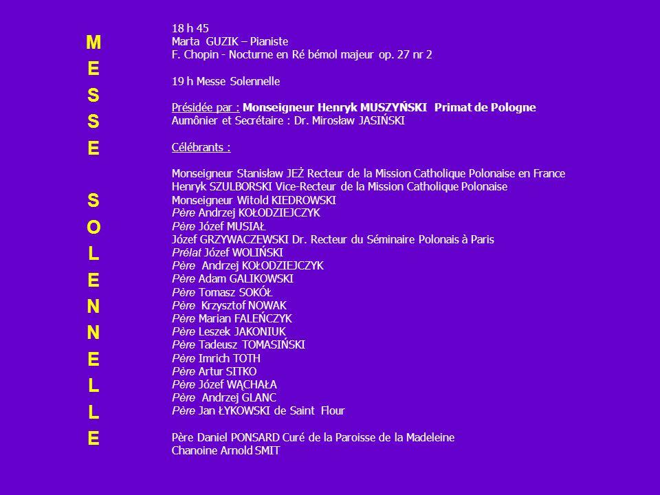 18 h 45 Marta GUZIK – Pianiste F. Chopin - Nocturne en Ré bémol majeur op. 27 nr 2 19 h Messe Solennelle Présidée par : Monseigneur Henryk MUSZYŃSKI P
