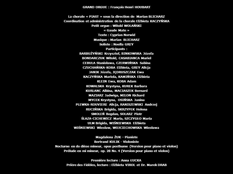 GRAND ORGUE : François Henri HOUBART La chorale « PIAST » sous la direction de Marian BLICHARZ Coordination et administration de la chorale Elżbieta K