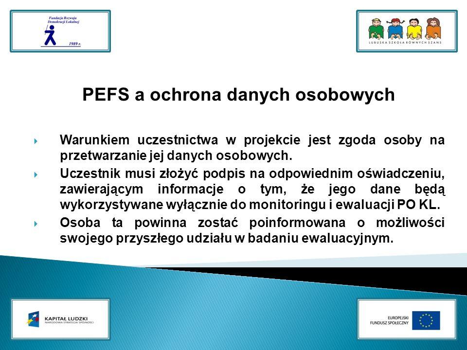 PEFS a ochrona danych osobowych Warunkiem uczestnictwa w projekcie jest zgoda osoby na przetwarzanie jej danych osobowych.