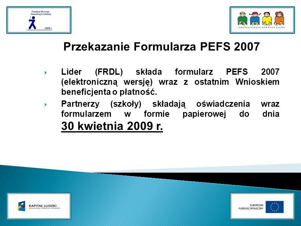 Przekazanie Formularza PEFS 2007 Lider (FRDL) składa formularz PEFS 2007 (elektroniczną wersję) wraz z ostatnim Wnioskiem beneficjenta o płatność.