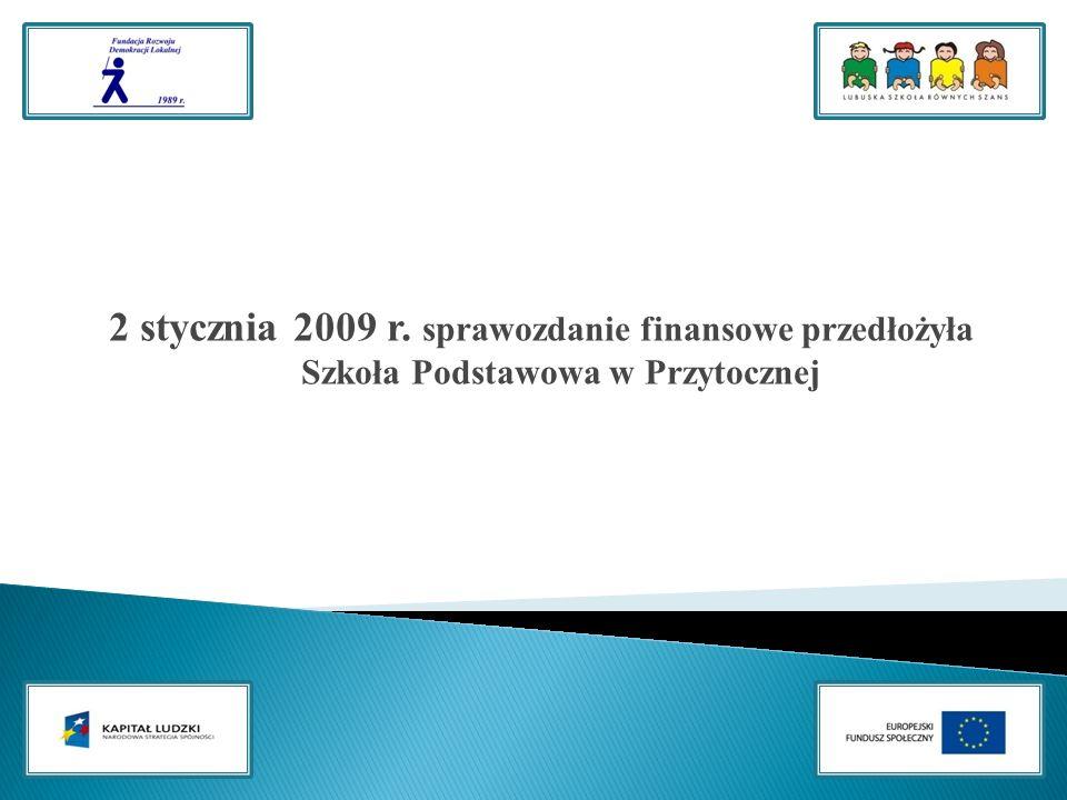 2 stycznia 2009 r. sprawozdanie finansowe przedłożyła Szkoła Podstawowa w Przytocznej