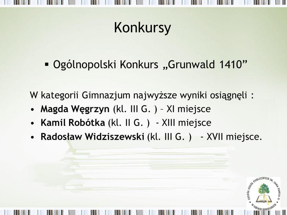 Konkursy Ogólnopolski Konkurs Grunwald 1410 W kategorii Gimnazjum najwyższe wyniki osiągnęli : Magda Węgrzyn (kl. III G. ) – XI miejsce Kamil Robótka