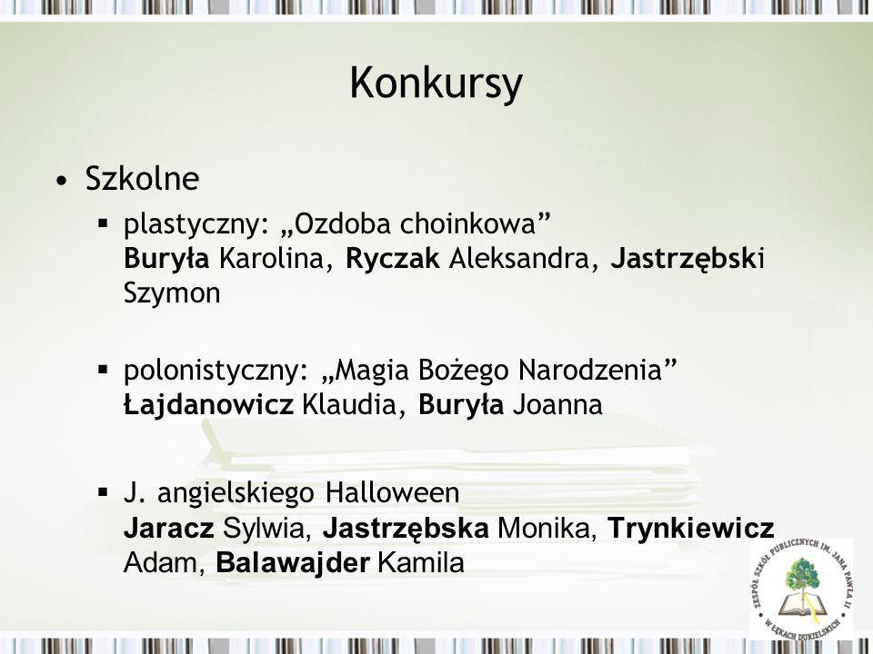 Konkursy Szkolne plastyczny: Ozdoba choinkowa Buryła Karolina, Ryczak Aleksandra, Jastrzębski Szymon polonistyczny: Magia Bożego Narodzenia Łajdanowic