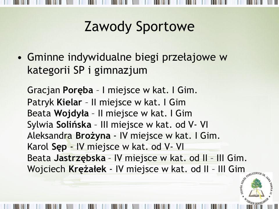 Zawody Sportowe Gminne indywidualne biegi przełajowe w kategorii SP i gimnazjum Gracjan Poręba – I miejsce w kat. I Gim. Patryk Kielar – II miejsce w