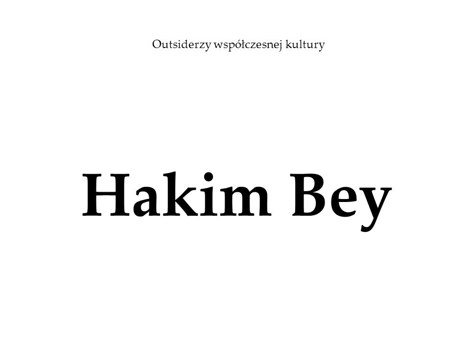 Who the f/h...is Hakim Bey.