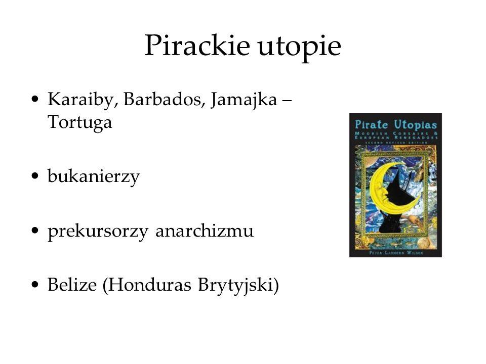 Pirackie utopie Karaiby, Barbados, Jamajka – Tortuga bukanierzy prekursorzy anarchizmu Belize (Honduras Brytyjski)