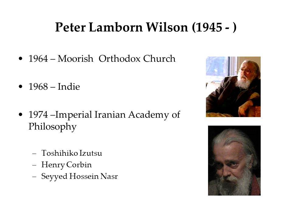 Peter Lamborn Wilson (1945 - ) 1964 – Moorish Orthodox Church 1968 – Indie 1974 –Imperial Iranian Academy of Philosophy –Toshihiko Izutsu –Henry Corbi