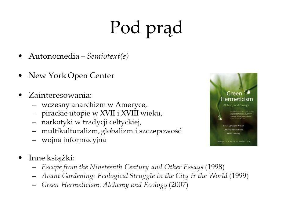 Pod prąd Autonomedia – Semiotext(e) New York Open Center Zainteresowania: –wczesny anarchizm w Ameryce, –pirackie utopie w XVII i XVIII wieku, –narkot