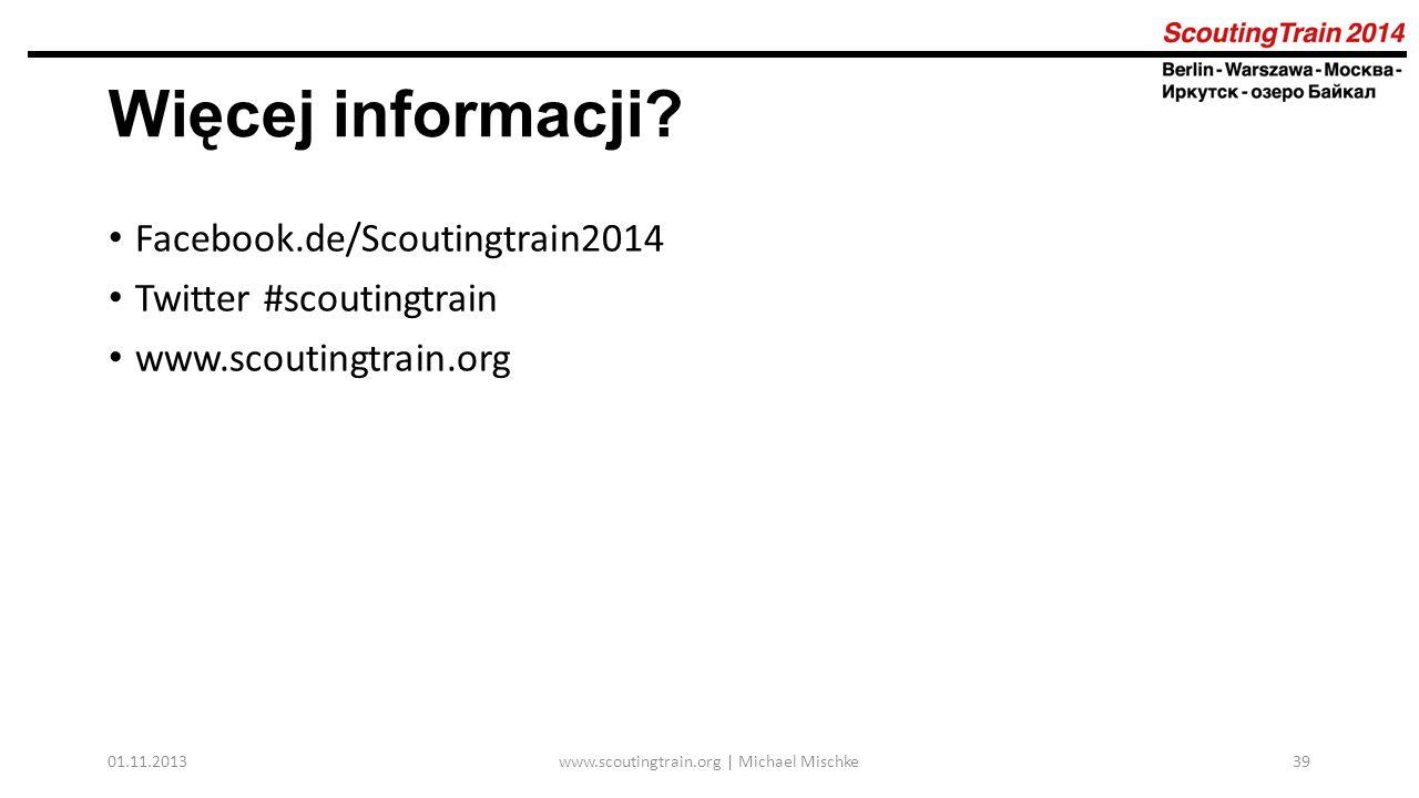 Facebook.de/Scoutingtrain2014 Twitter #scoutingtrain www.scoutingtrain.org 01.11.2013www.scoutingtrain.org | Michael Mischke39 Więcej informacji?