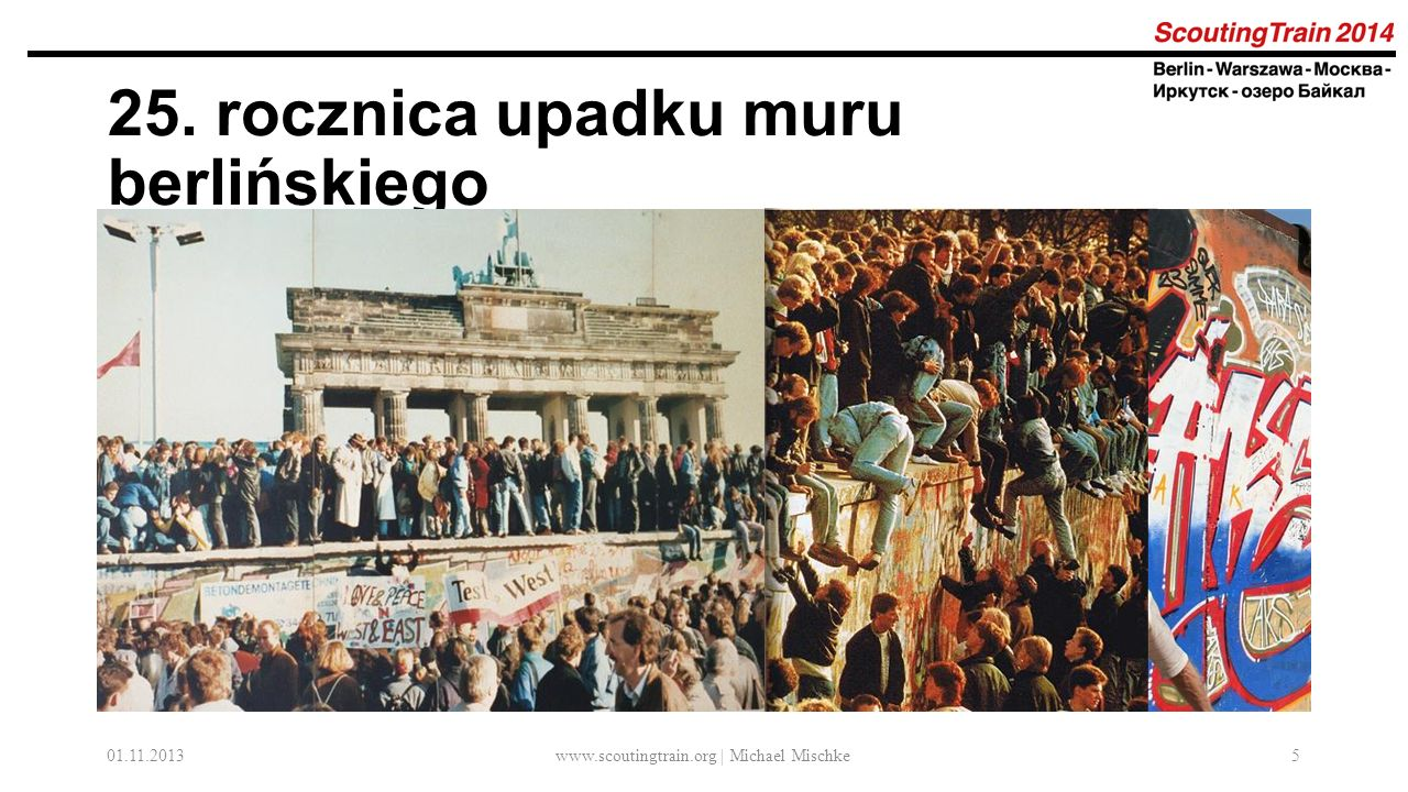 25. rocznica upadku muru berlińskiego 01.11.2013www.scoutingtrain.org | Michael Mischke5