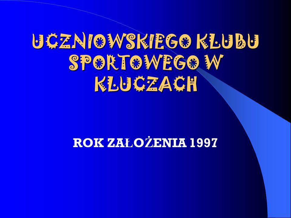 UCZNIOWSKIEGO KLUBU SPORTOWEGO W KLUCZACH ROK ZA Ł O Ż ENIA 1997