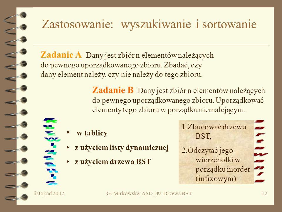 listopad 2002G. Mirkowska, ASD_09 Drzewa BST11 Usuwanie - ilustracja 3 Zastępujemy wierzchołek x jego bezpośrednim następnikiem w drzewie. Zastępujemy