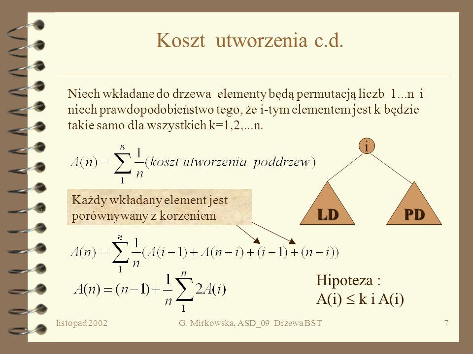 listopad 2002G. Mirkowska, ASD_09 Drzewa BST6 Koszt utworzenia drzewa BST UWAGA Koszt utworzenia i struktura drzewa zależą od kolejności wkładanych el