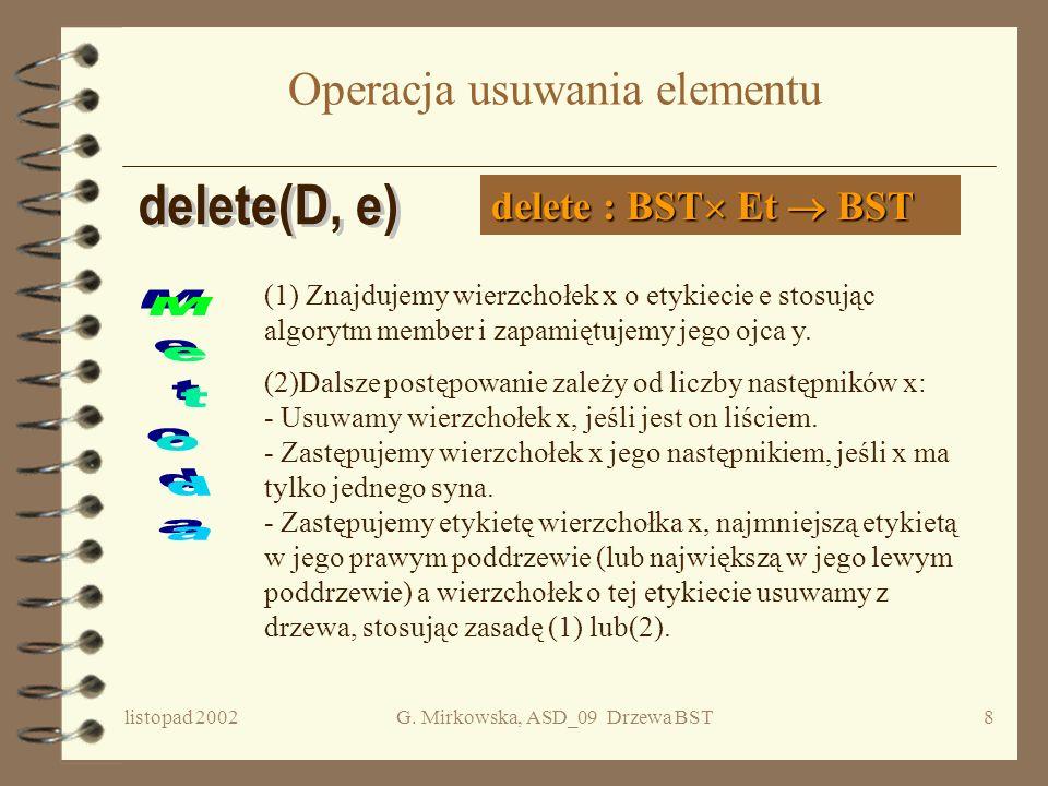 listopad 2002G. Mirkowska, ASD_09 Drzewa BST7 Koszt utworzenia c.d. Niech wkładane do drzewa elementy będą permutacją liczb 1...n i niech prawdopodobi