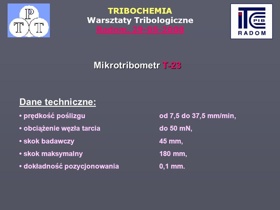 TRIBOCHEMIA Warsztaty Tribologiczne Radom, 29-05-2008 Dane techniczne: prędkość poślizgu od 7,5 do 37,5 mm/min, obciążenie węzła tarciado 50 mN, skok