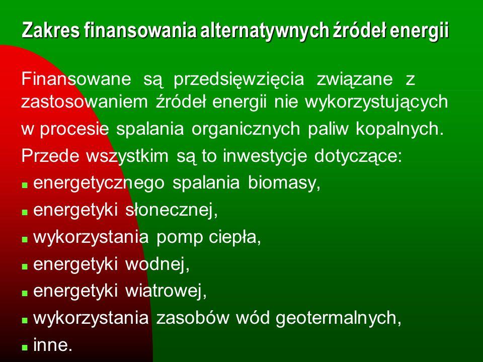 Zakres finansowania alternatywnych źródeł energii Finansowane są przedsięwzięcia związane z zastosowaniem źródeł energii nie wykorzystujących w proces