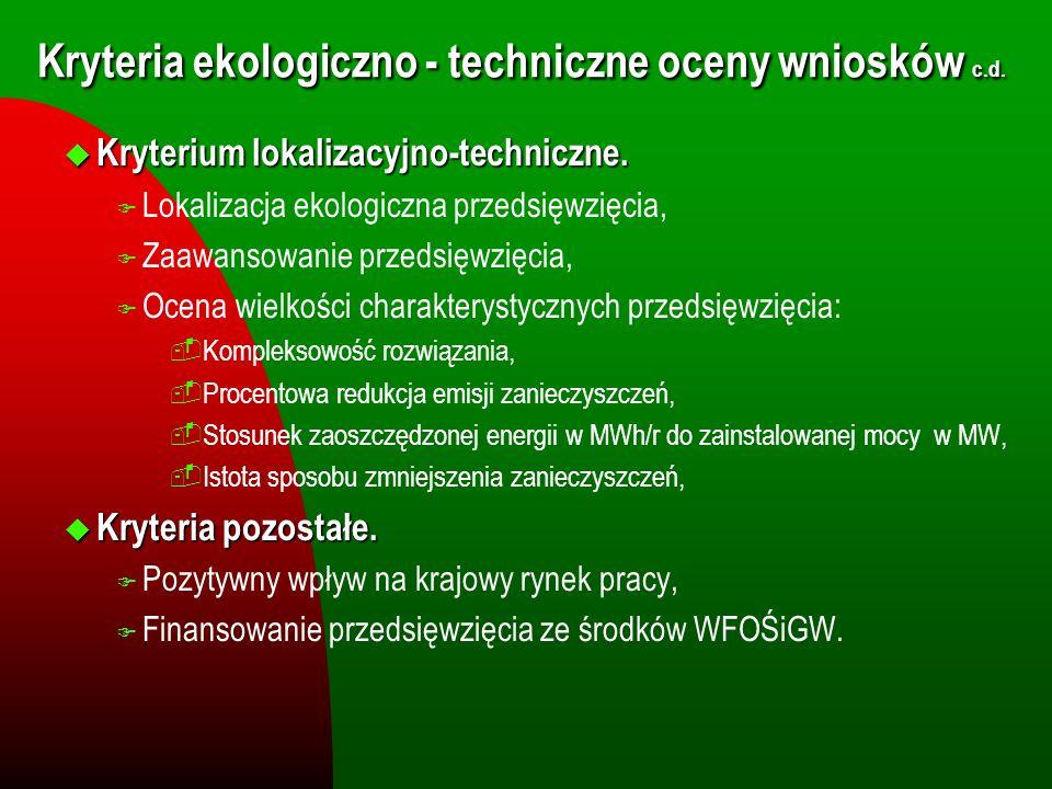 Kryteria ekologiczno - techniczne oceny wniosków c.d. u Kryterium lokalizacyjno-techniczne. F Lokalizacja ekologiczna przedsięwzięcia, F Zaawansowanie