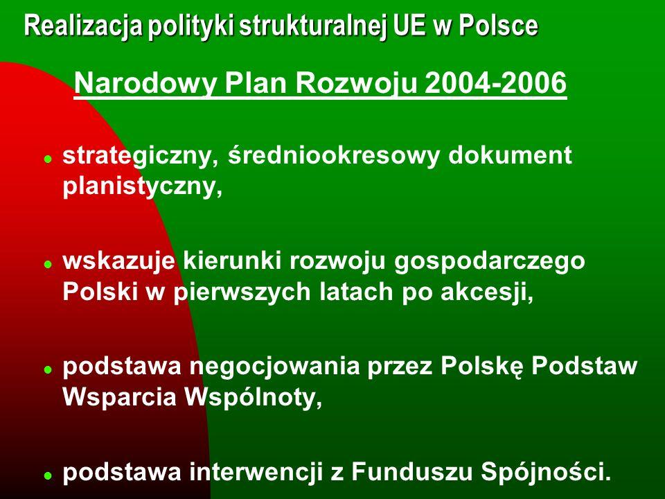 Realizacja polityki strukturalnej UE w Polsce Narodowy Plan Rozwoju 2004-2006 l strategiczny, średniookresowy dokument planistyczny, l wskazuje kierun