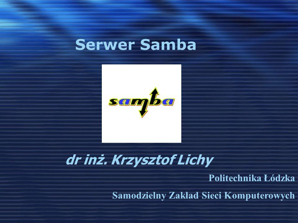 dr inż. Krzysztof Lichy Serwer Samba Politechnika Łódzka Samodzielny Zakład Sieci Komputerowych