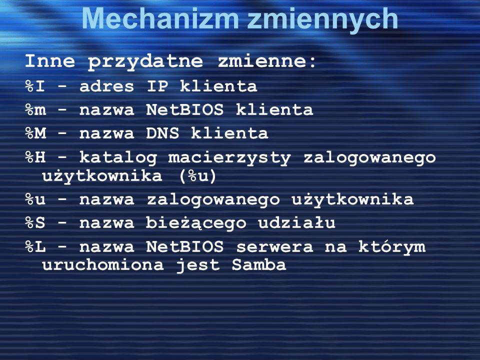 Mechanizm zmiennych Inne przydatne zmienne: %I - adres IP klienta %m - nazwa NetBIOS klienta %M - nazwa DNS klienta %H - katalog macierzysty zalogowan