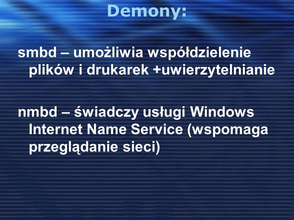 Demony: smbd – umożliwia współdzielenie plików i drukarek +uwierzytelnianie nmbd – świadczy usługi Windows Internet Name Service (wspomaga przeglądani