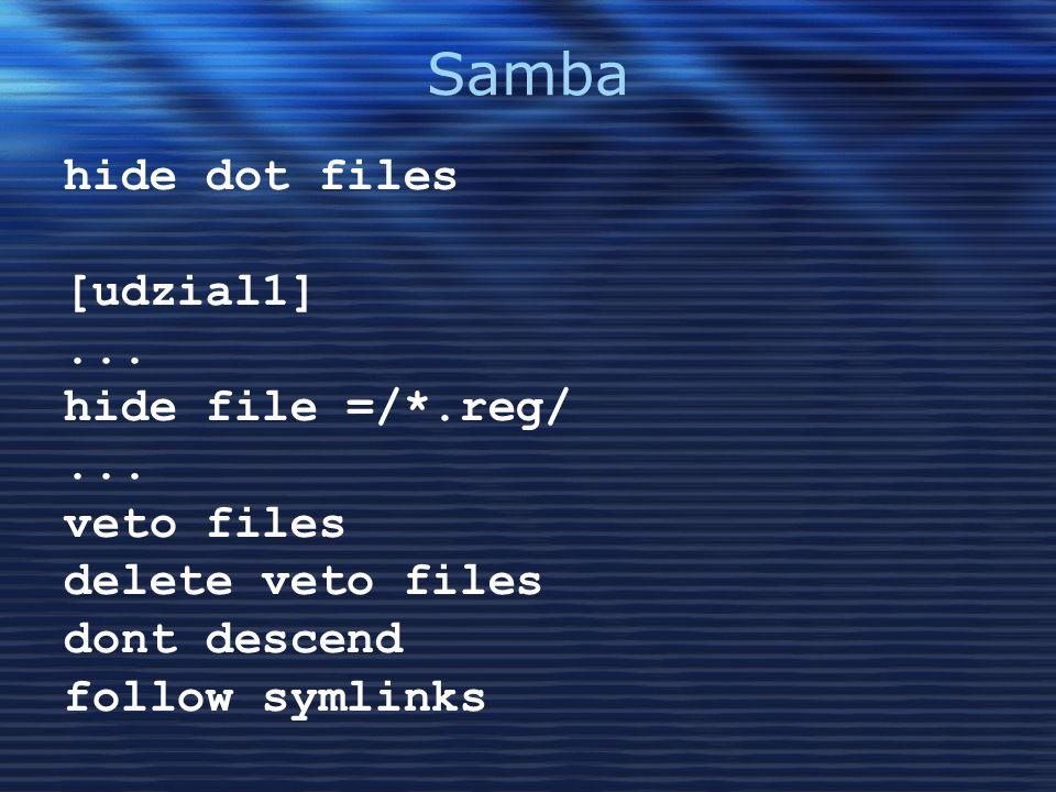 Samba hide dot files [udzial1]... hide file =/*.reg/... veto files delete veto files dont descend follow symlinks