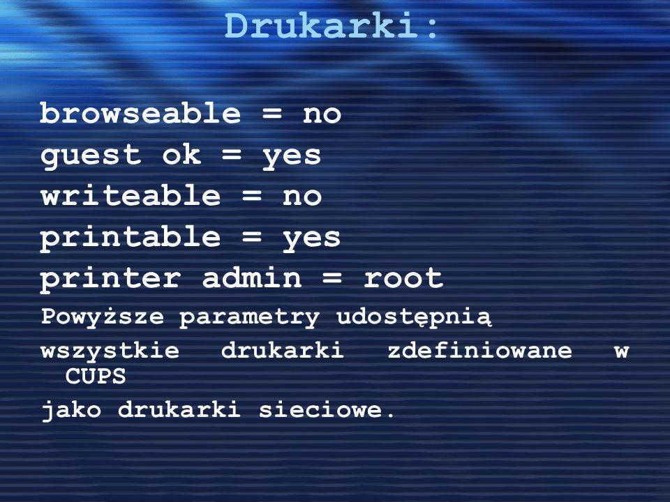 Drukarki: browseable = no guest ok = yes writeable = no printable = yes printer admin = root Powyższe parametry udostępnią wszystkie drukarki zdefinio