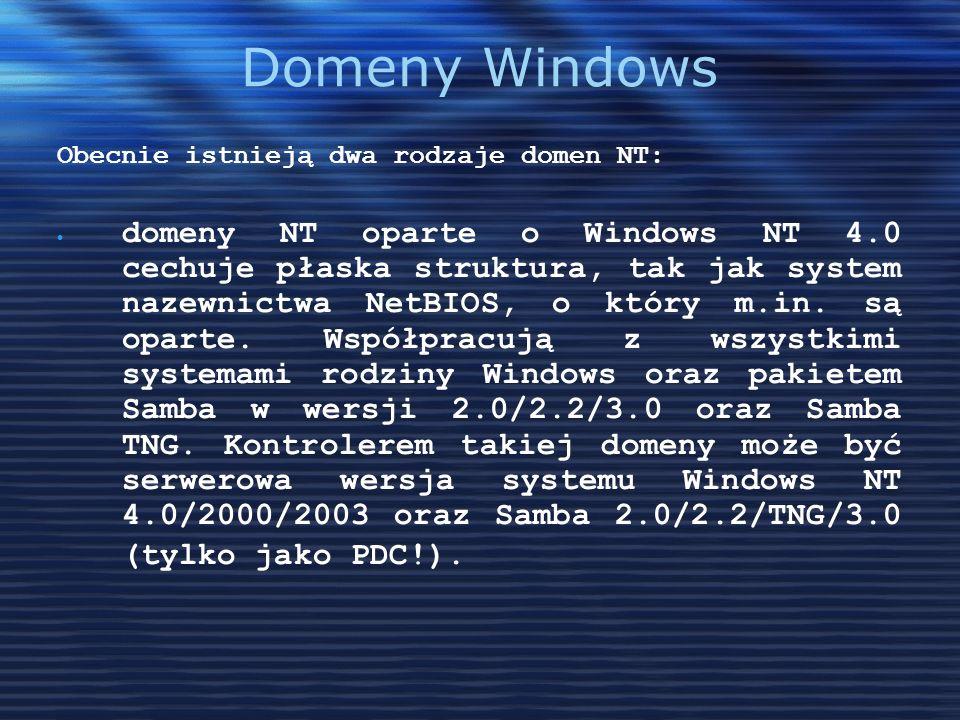 Domeny Windows Obecnie istnieją dwa rodzaje domen NT: domeny NT oparte o Windows NT 4.0 cechuje płaska struktura, tak jak system nazewnictwa NetBIOS,