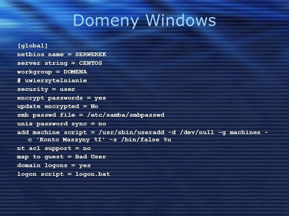 Domeny Windows [global] netbios name = SERWEREK server string = CENTOS workgroup = DOMENA # uwierzytelnianie security = user encrypt passwords = yes u