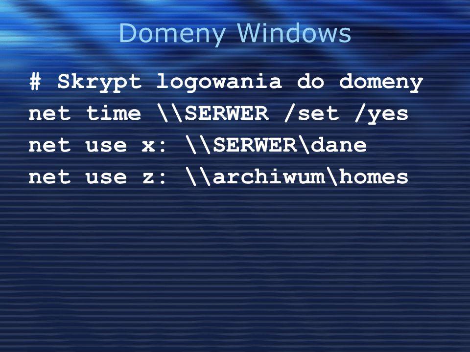Domeny Windows # Skrypt logowania do domeny net time \\SERWER /set /yes net use x: \\SERWER\dane net use z: \\archiwum\homes