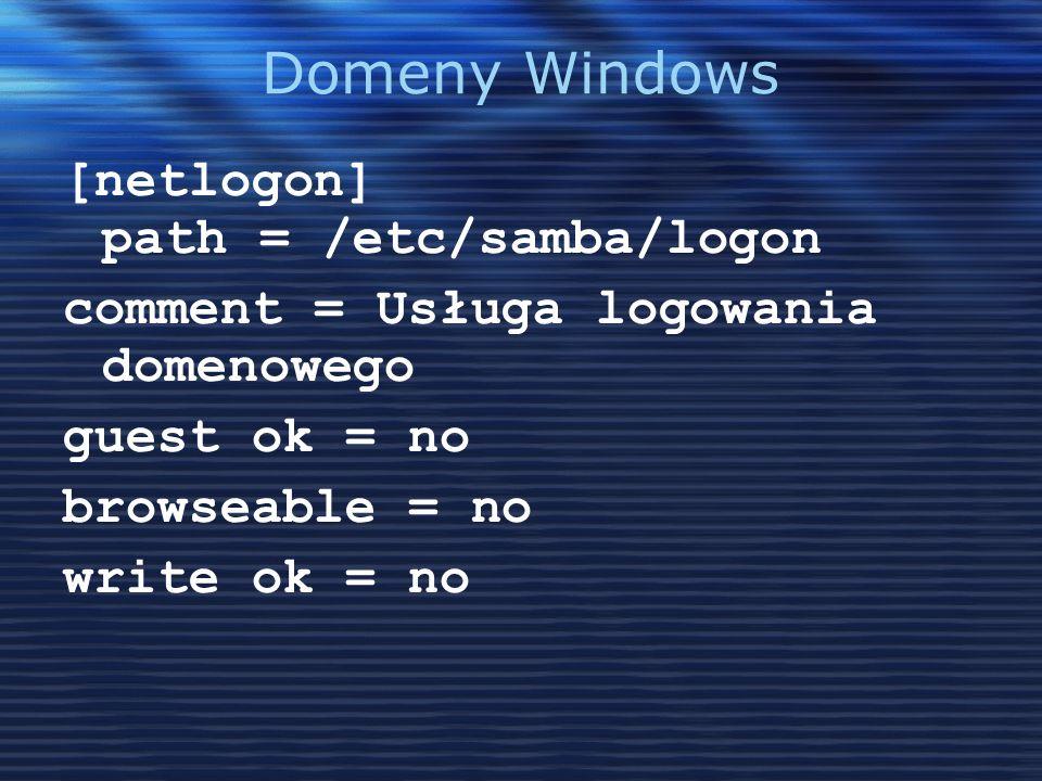 Domeny Windows [netlogon] path = /etc/samba/logon comment = Usługa logowania domenowego guest ok = no browseable = no write ok = no