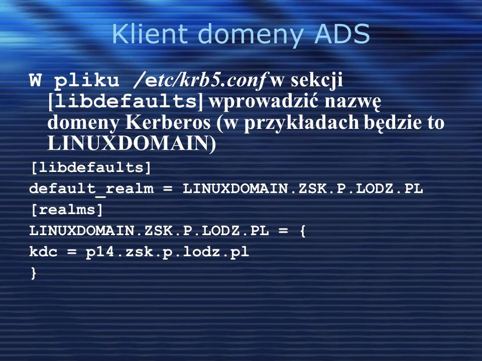 Klient domeny ADS W pliku /e tc/krb5.conf w sekcji [ libdefaults ] wprowadzić nazwę domeny Kerberos (w przykładach będzie to LINUXDOMAIN) [libdefaults