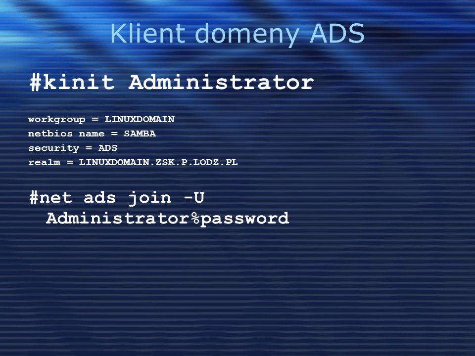 Klient domeny ADS #kinit Administrator workgroup = LINUXDOMAIN netbios name = SAMBA security = ADS realm = LINUXDOMAIN.ZSK.P.LODZ.PL #net ads join -U