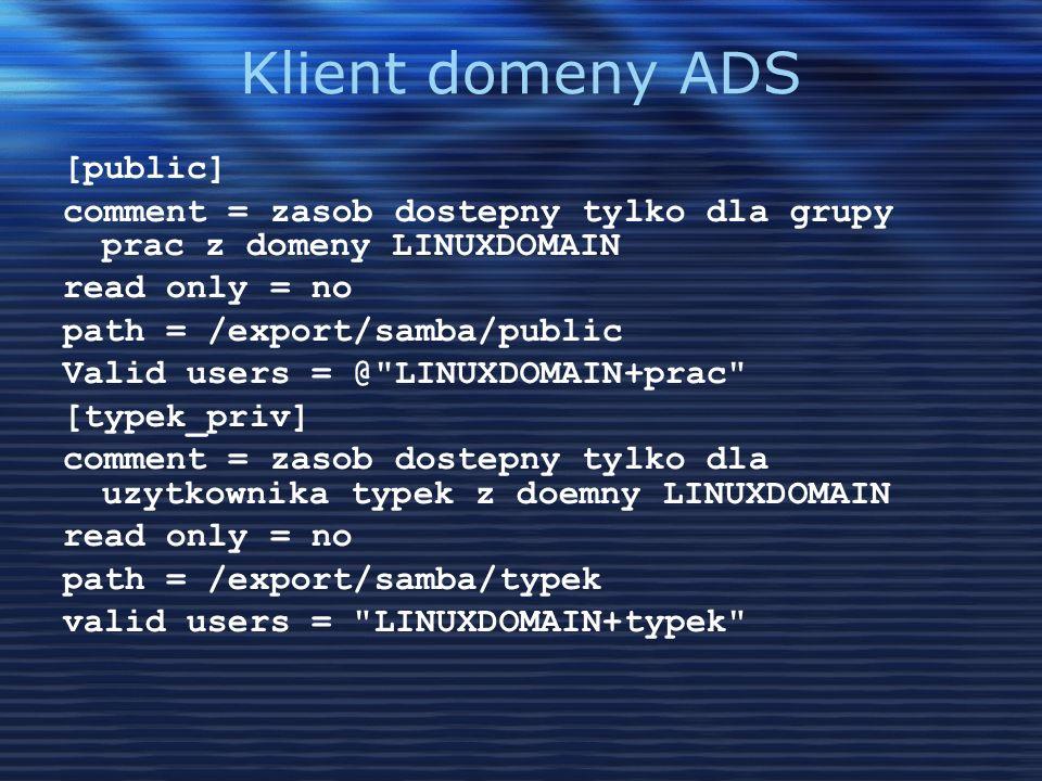Klient domeny ADS [public] comment = zasob dostepny tylko dla grupy prac z domeny LINUXDOMAIN read only = no path = /export/samba/public Valid users =