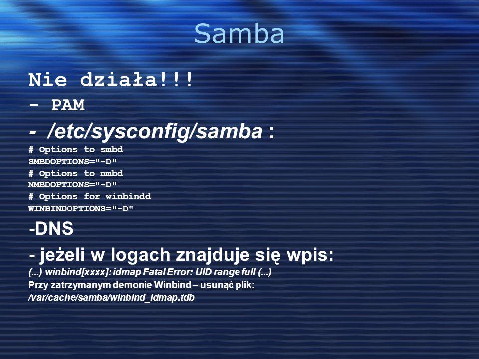 Samba Nie działa!!! - PAM - /etc/sysconfig/samba : # Options to smbd SMBDOPTIONS=