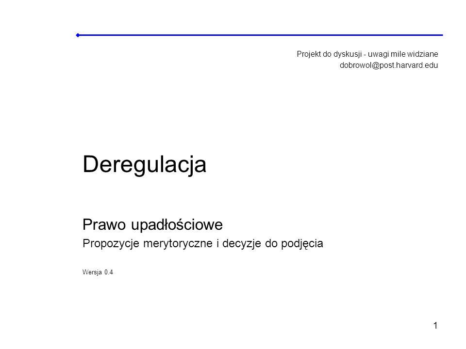 12 Postępowanie upadłościowe w Polsce jest drogie Według badań OECD w Polsce koszt postępowań upadłościowych jako procent masy upadłościowej wynosi 18%.