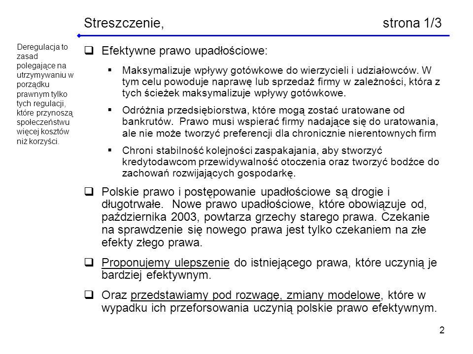 2 Streszczenie, strona 1/3 Efektywne prawo upadłościowe: Maksymalizuje wpływy gotówkowe do wierzycieli i udziałowców. W tym celu powoduje naprawę lub