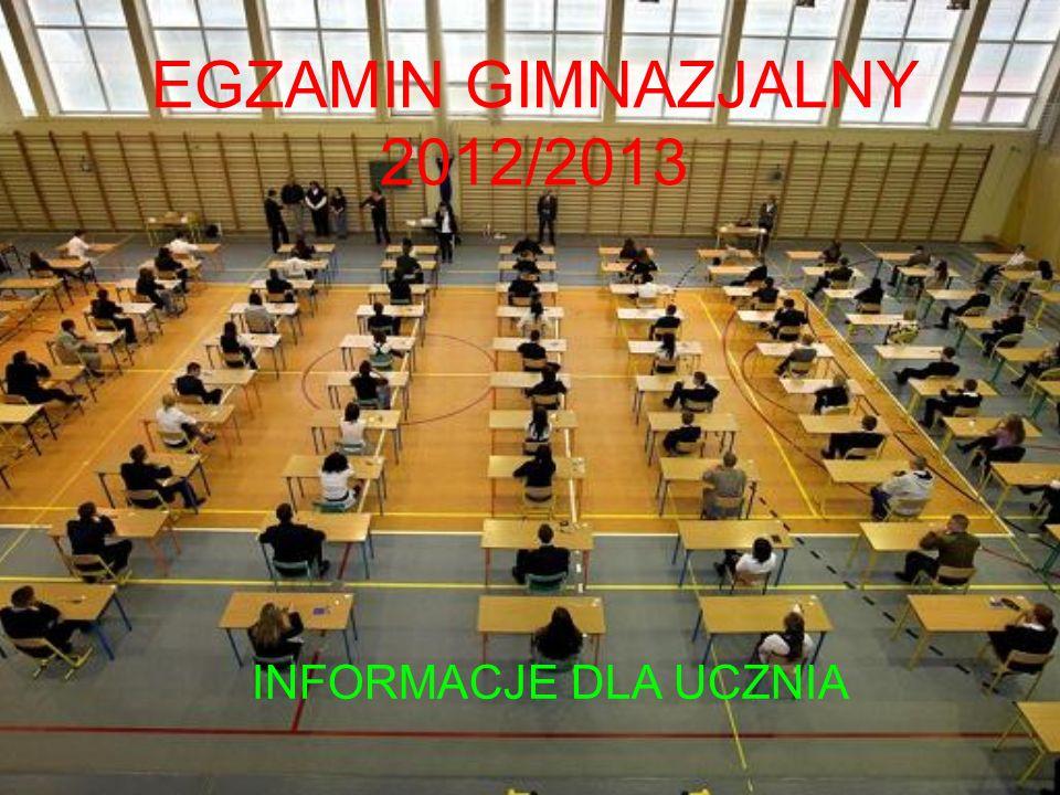 EGZAMIN GIMNAZJALNY 2012/2013 INFORMACJE DLA UCZNIA