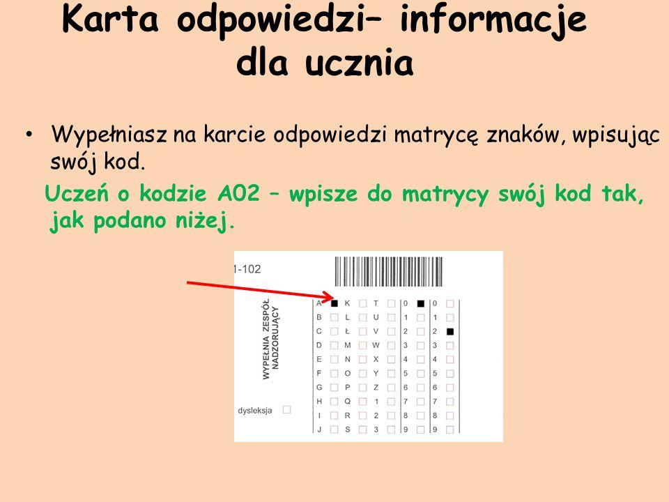 Karta odpowiedzi– informacje dla ucznia Wypełniasz na karcie odpowiedzi matrycę znaków, wpisując swój kod. Uczeń o kodzie A02 – wpisze do matrycy swój