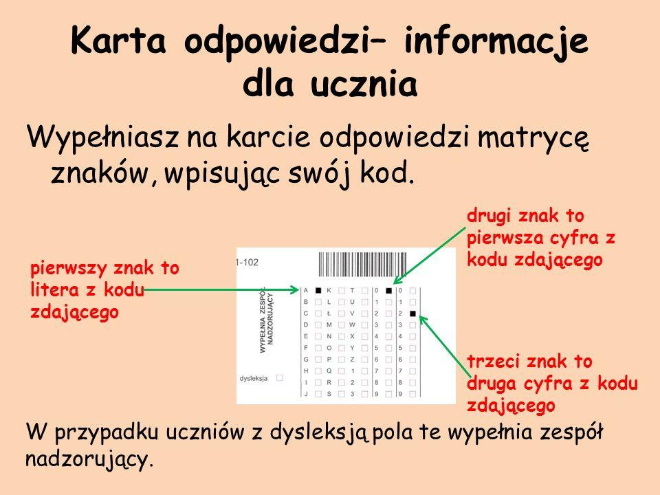 Karta odpowiedzi– informacje dla ucznia Wypełniasz na karcie odpowiedzi matrycę znaków, wpisując swój kod. pierwszy znak to litera z kodu zdającego dr