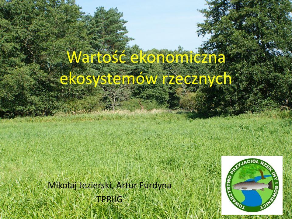 Wartość ekonomiczna ekosystemów rzecznych Mikołaj Jezierski, Artur Furdyna TPRIIG