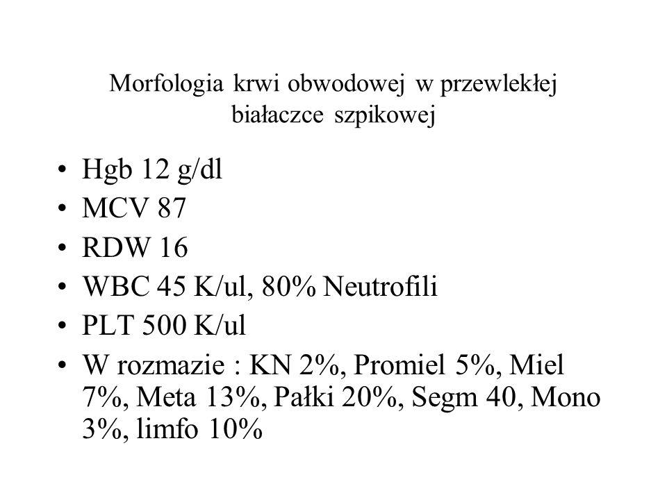Morfologia krwi obwodowej w przewlekłej białaczce szpikowej Hgb 12 g/dl MCV 87 RDW 16 WBC 45 K/ul, 80% Neutrofili PLT 500 K/ul W rozmazie : KN 2%, Pro