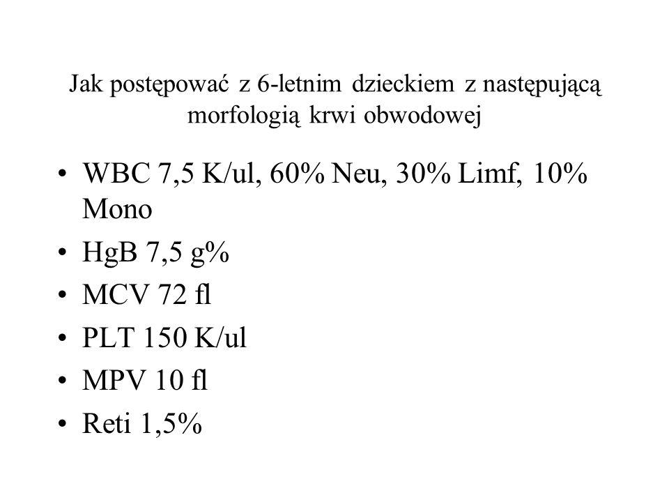 Jak postępować z 6-letnim dzieckiem z następującą morfologią krwi obwodowej WBC 7,5 K/ul, 60% Neu, 30% Limf, 10% Mono HgB 7,5 g% MCV 72 fl PLT 150 K/u