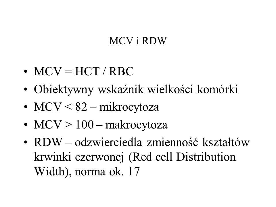 MCV i RDW MCV = HCT / RBC Obiektywny wskaźnik wielkości komórki MCV < 82 – mikrocytoza MCV > 100 – makrocytoza RDW – odzwierciedla zmienność kształtów