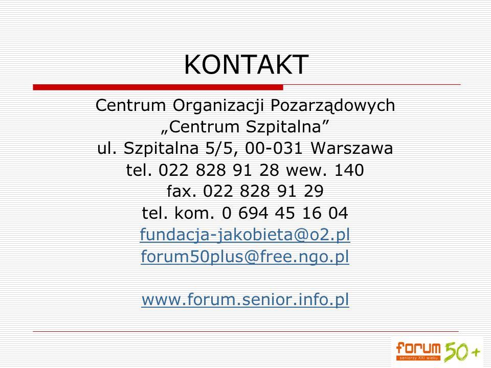 KONTAKT Centrum Organizacji Pozarządowych Centrum Szpitalna ul. Szpitalna 5/5, 00-031 Warszawa tel. 022 828 91 28 wew. 140 f ax. 022 828 91 29 tel. ko
